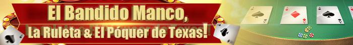 El Bandido Manco, el Póquer de Texas y la Ruleta